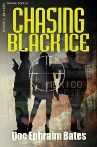 Chasing Black Ice Book 1 in Boom!!...Killers. Trilogy by Doc Ephraim Bates
