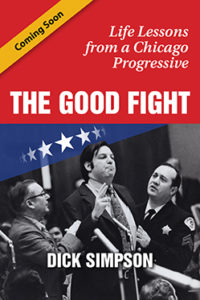 Book cover for Dick Simpson memoir The Good Fight, image of Dick Simpson in contentious 1970s Chicago City Council reform effort